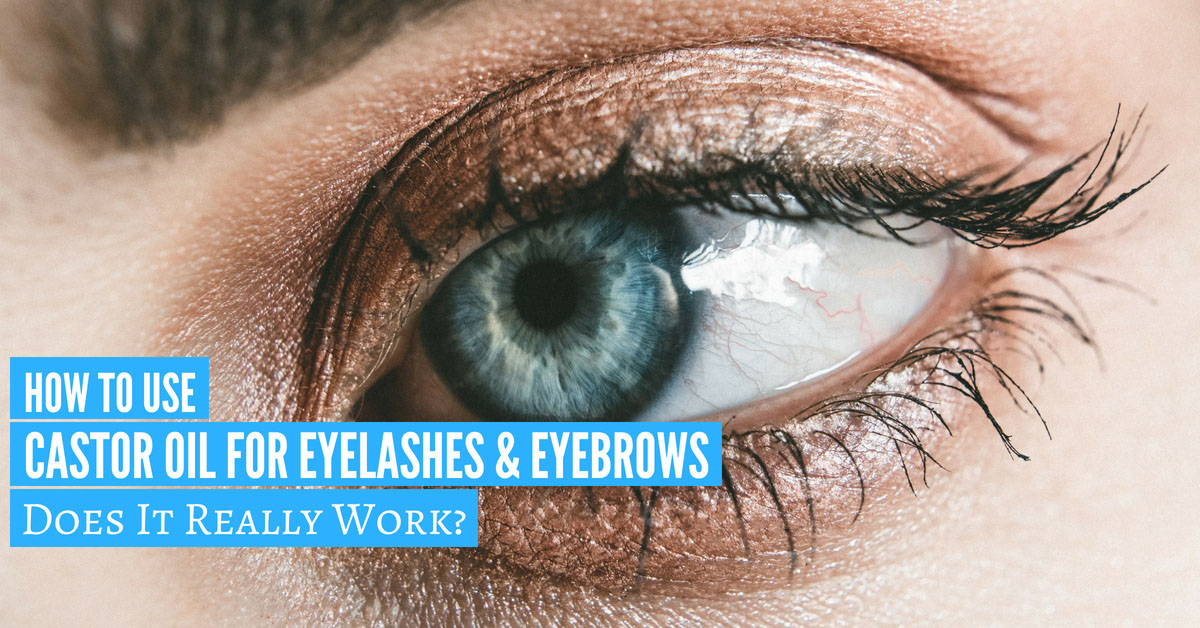 How To Use Castor Oil For Eyelashes Eyebrows Does It Work